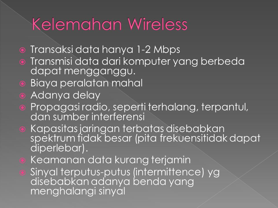 Kelemahan Wireless Transaksi data hanya 1-2 Mbps