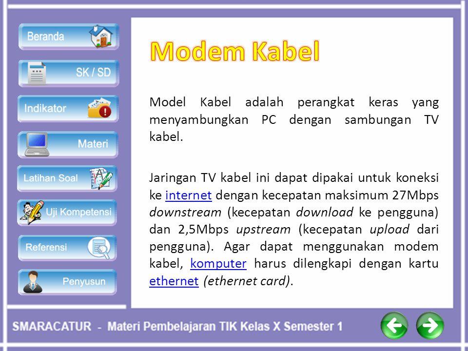 Modem Kabel Model Kabel adalah perangkat keras yang menyambungkan PC dengan sambungan TV kabel.