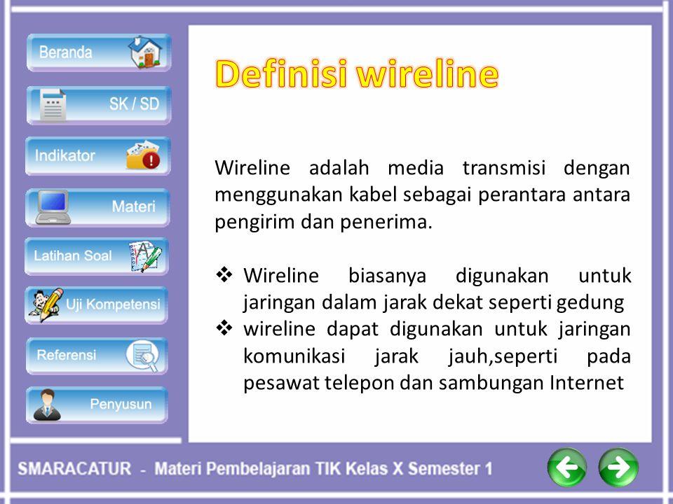 Definisi wireline Wireline adalah media transmisi dengan menggunakan kabel sebagai perantara antara pengirim dan penerima.