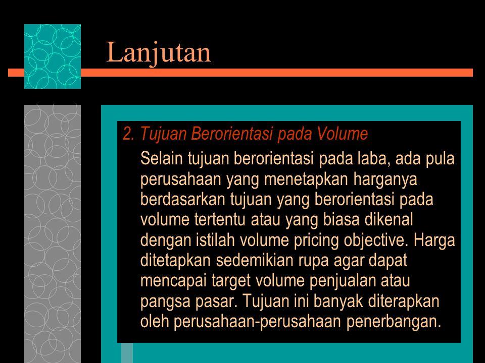 Lanjutan 2. Tujuan Berorientasi pada Volume