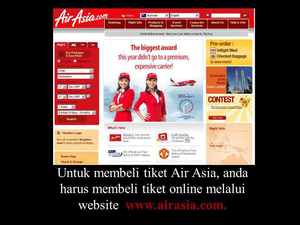 Untuk membeli tiket Air Asia, anda harus membeli tiket online melalui website www.airasia.com.