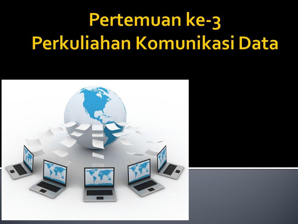 Pertemuan ke-3 Perkuliahan Komunikasi Data