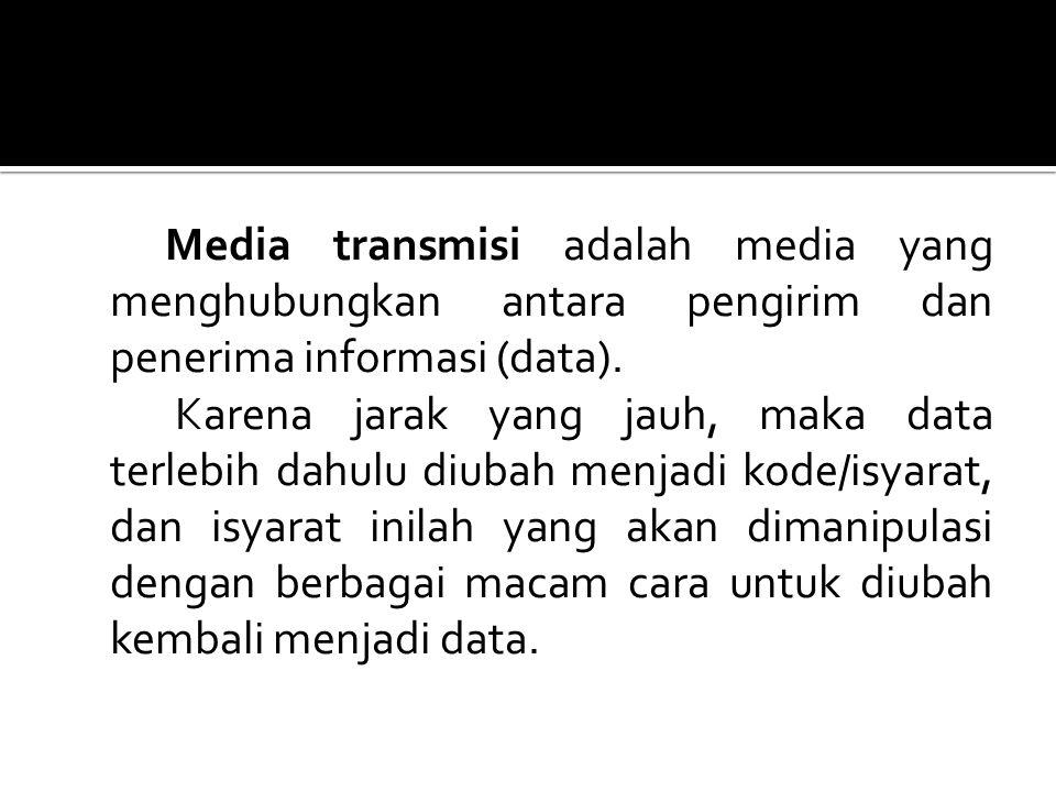 Media transmisi adalah media yang menghubungkan antara pengirim dan penerima informasi (data).