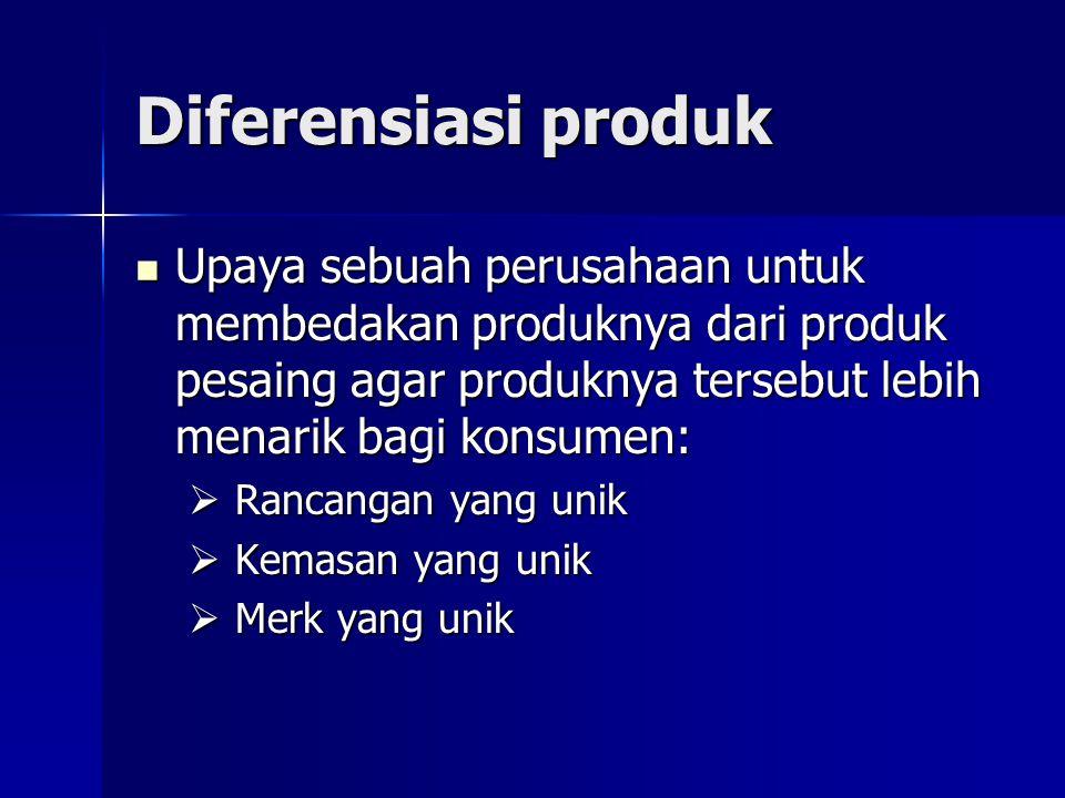 Diferensiasi produk Upaya sebuah perusahaan untuk membedakan produknya dari produk pesaing agar produknya tersebut lebih menarik bagi konsumen: