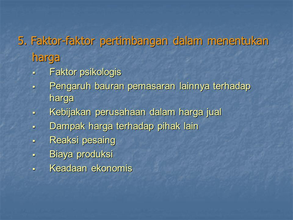5. Faktor-faktor pertimbangan dalam menentukan harga