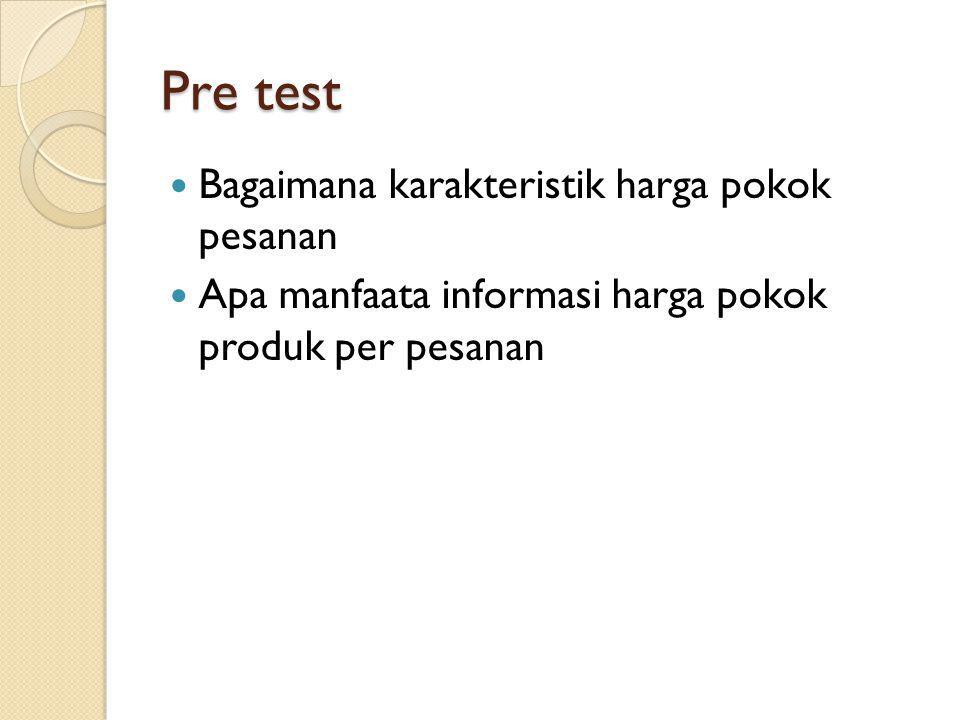 Pre test Bagaimana karakteristik harga pokok pesanan
