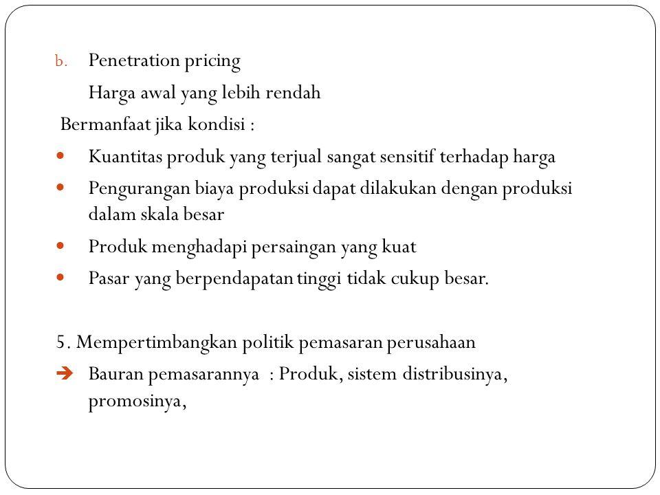 Penetration pricing Harga awal yang lebih rendah. Bermanfaat jika kondisi : Kuantitas produk yang terjual sangat sensitif terhadap harga.