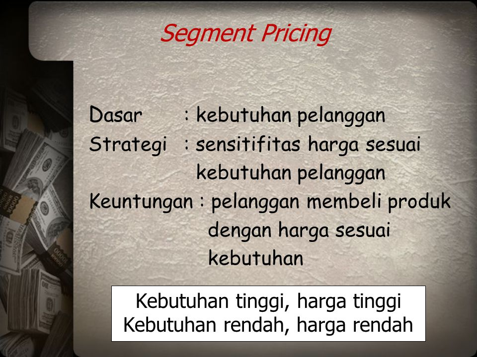 Segment Pricing Dasar : kebutuhan pelanggan