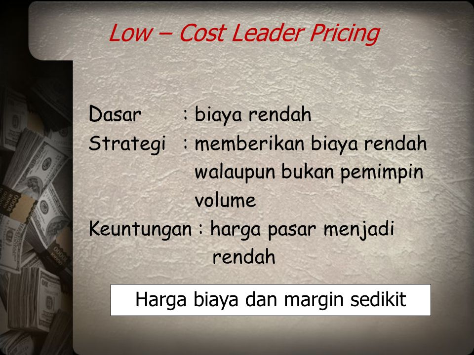 Low – Cost Leader Pricing
