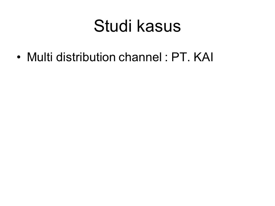 Studi kasus Multi distribution channel : PT. KAI