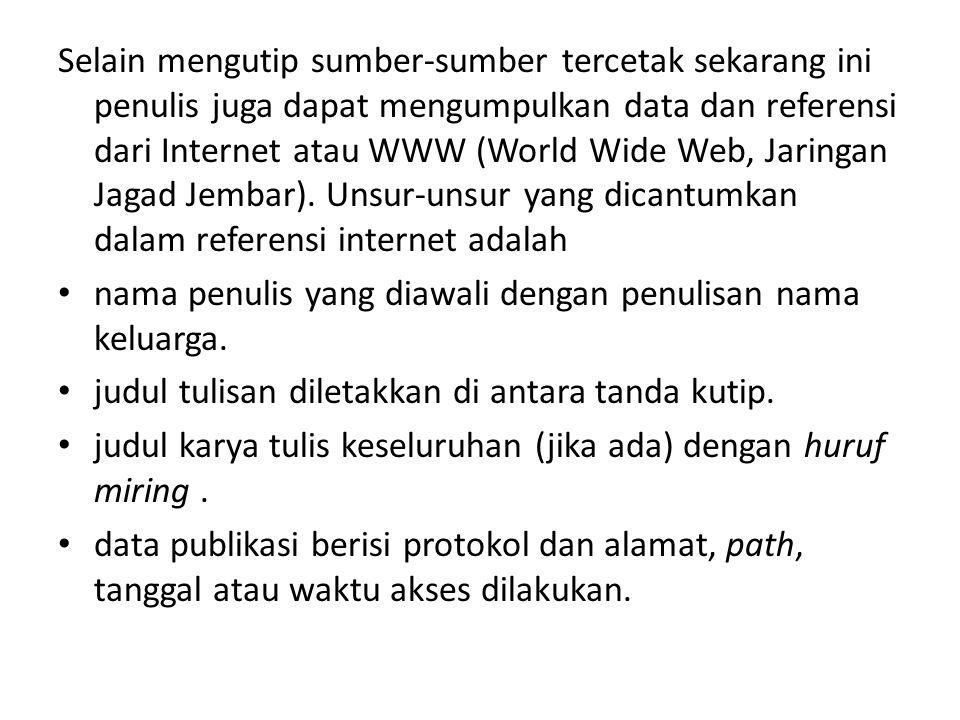 Selain mengutip sumber-sumber tercetak sekarang ini penulis juga dapat mengumpulkan data dan referensi dari Internet atau WWW (World Wide Web, Jaringan Jagad Jembar). Unsur-unsur yang dicantumkan dalam referensi internet adalah