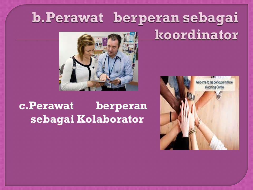 b.Perawat berperan sebagai koordinator
