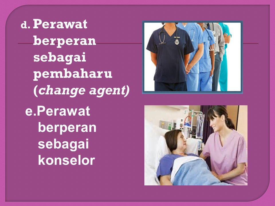e.Perawat berperan sebagai konselor