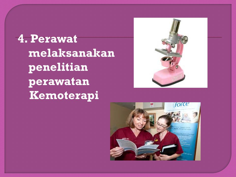 4. Perawat melaksanakan penelitian perawatan Kemoterapi