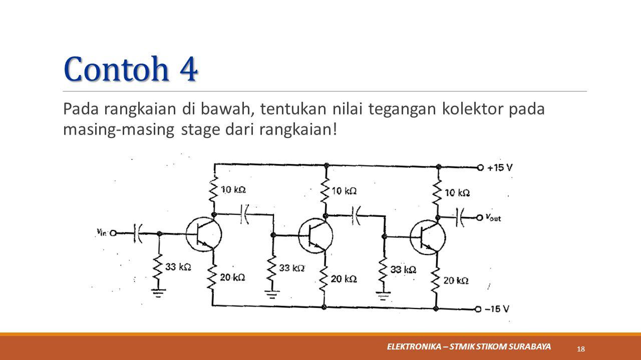 Contoh 4 Pada rangkaian di bawah, tentukan nilai tegangan kolektor pada masing-masing stage dari rangkaian!