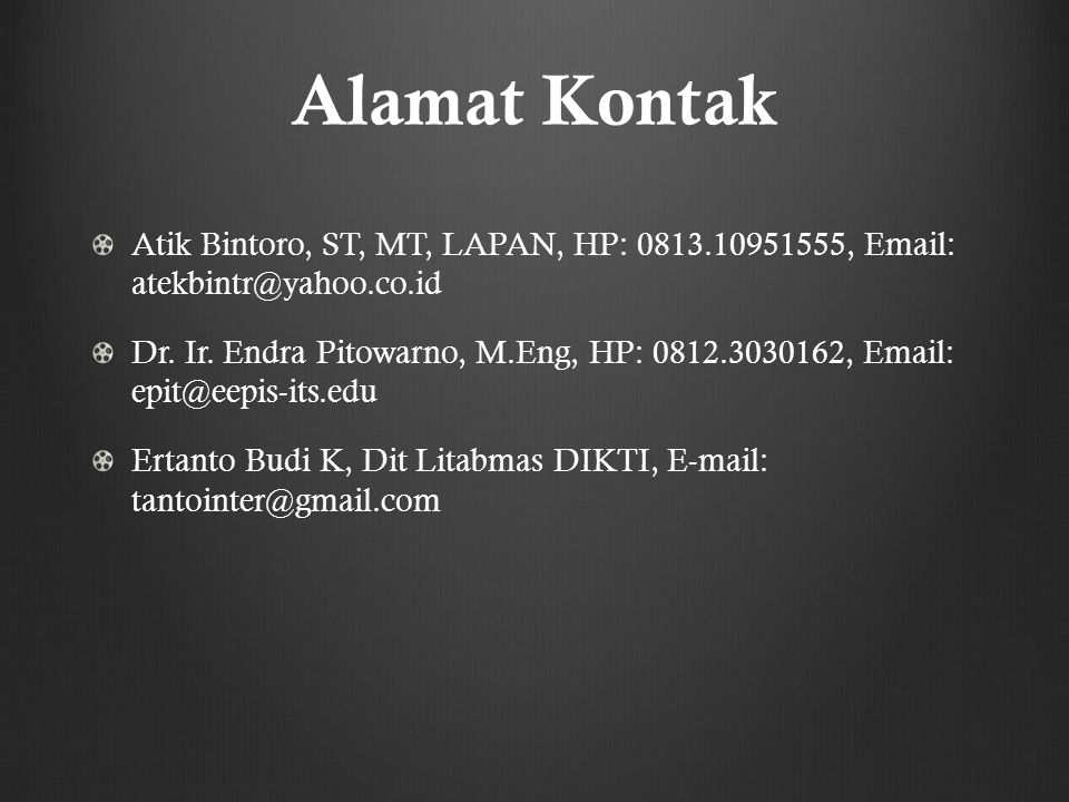 Alamat Kontak Atik Bintoro, ST, MT, LAPAN, HP: 0813.10951555, Email: atekbintr@yahoo.co.id.