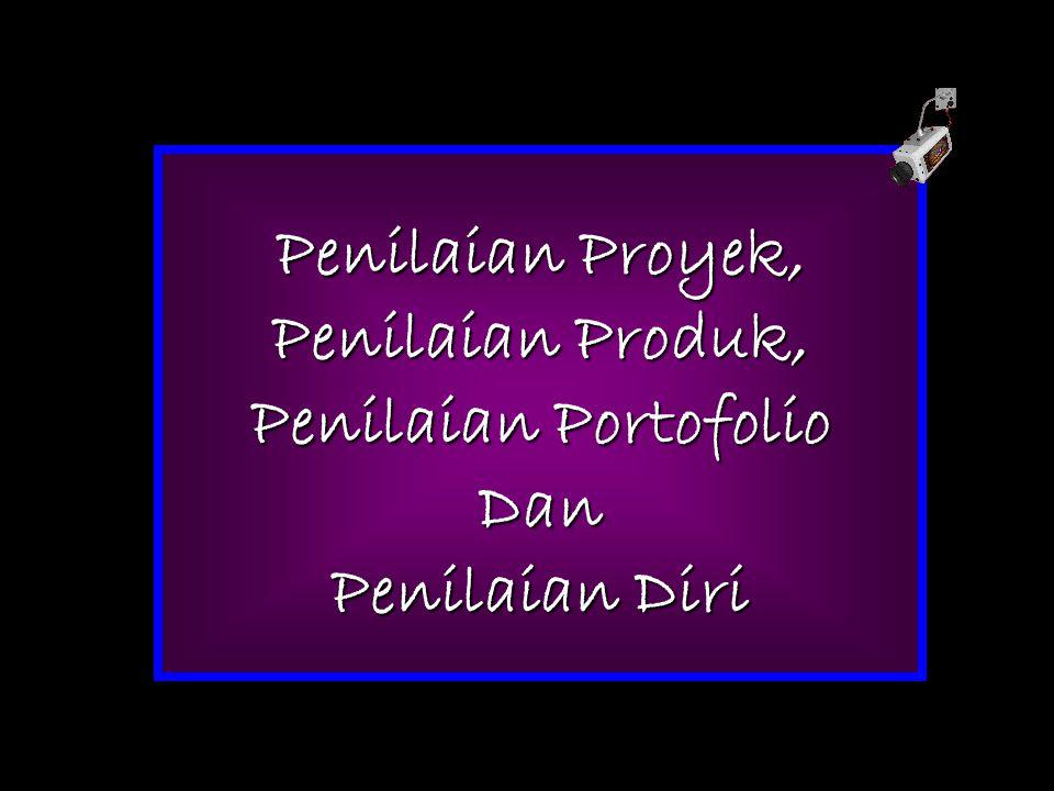 Penilaian Proyek, Penilaian Produk, Penilaian Portofolio Dan Penilaian Diri