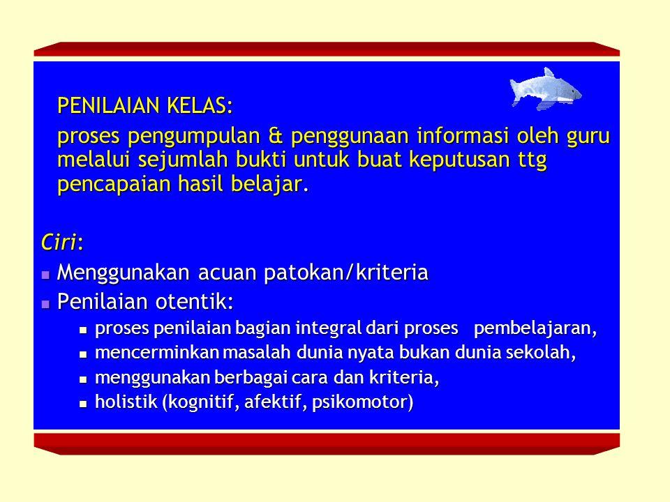 Menggunakan acuan patokan/kriteria Penilaian otentik: