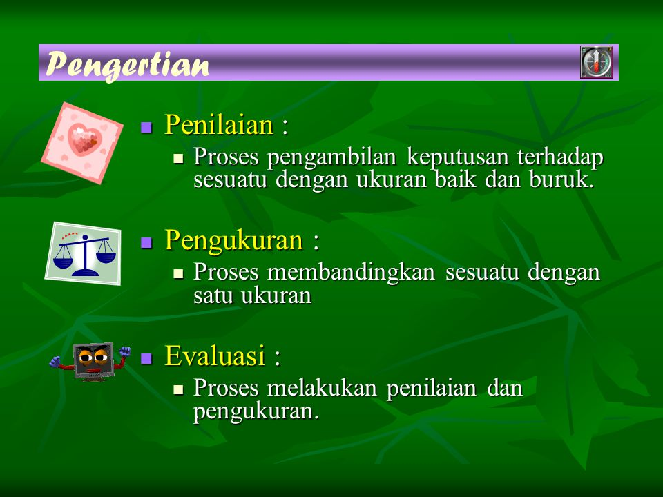 Pengertian Penilaian : Pengukuran : Evaluasi :
