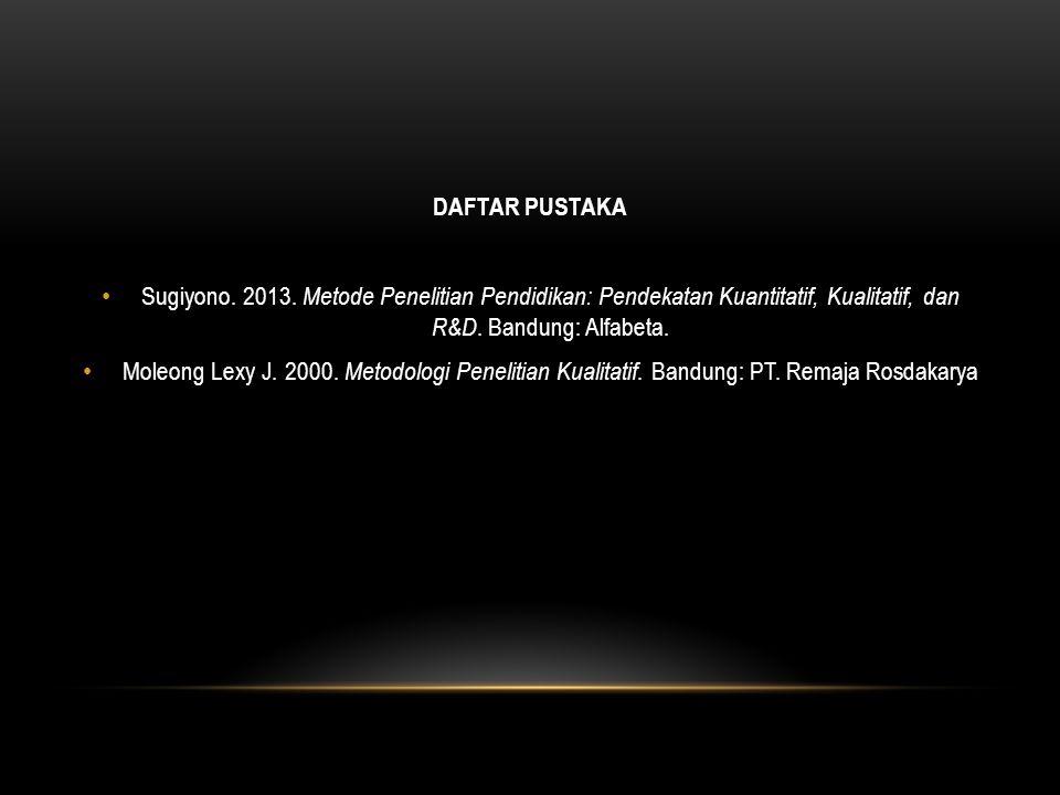 DAFTAR PUSTAKA Sugiyono. 2013. Metode Penelitian Pendidikan: Pendekatan Kuantitatif, Kualitatif, dan R&D. Bandung: Alfabeta.