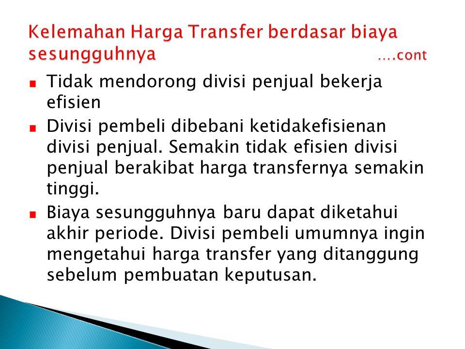 Kelemahan Harga Transfer berdasar biaya sesungguhnya ….cont