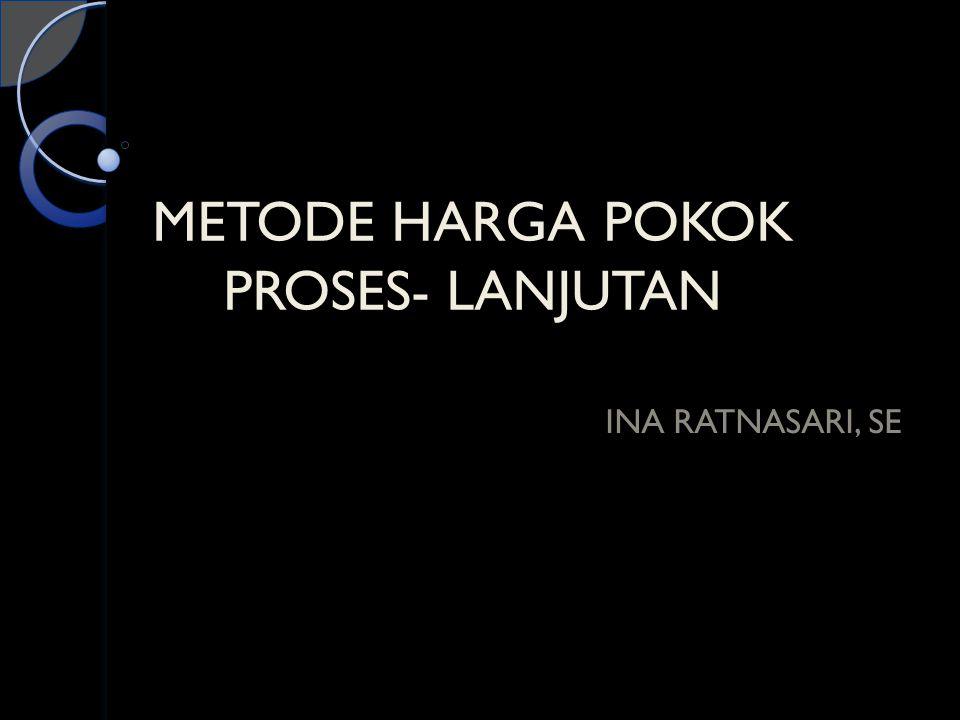METODE HARGA POKOK PROSES- LANJUTAN