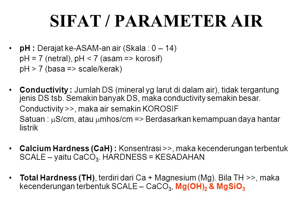 SIFAT / PARAMETER AIR pH : Derajat ke-ASAM-an air (Skala : 0 – 14)