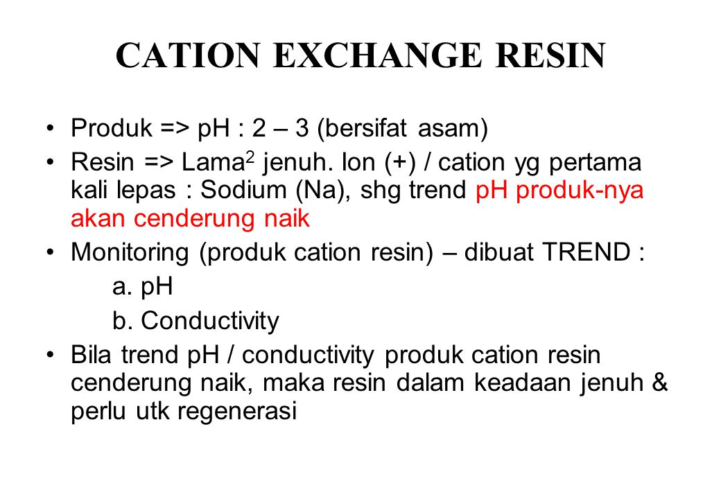 CATION EXCHANGE RESIN Produk => pH : 2 – 3 (bersifat asam)