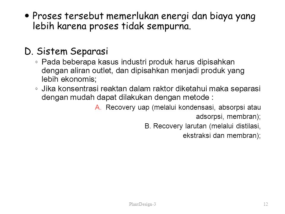 Proses tersebut memerlukan energi dan biaya yang lebih karena proses tidak sempurna.