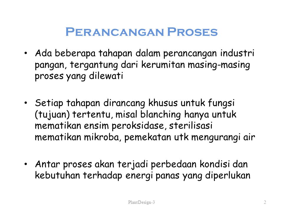 Perancangan Proses Ada beberapa tahapan dalam perancangan industri pangan, tergantung dari kerumitan masing-masing proses yang dilewati.