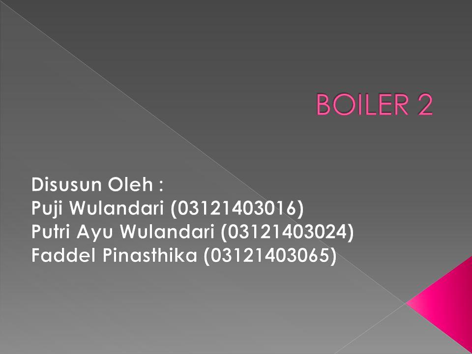 BOILER 2 Disusun Oleh : Puji Wulandari (03121403016) Putri Ayu Wulandari (03121403024) Faddel Pinasthika (03121403065)
