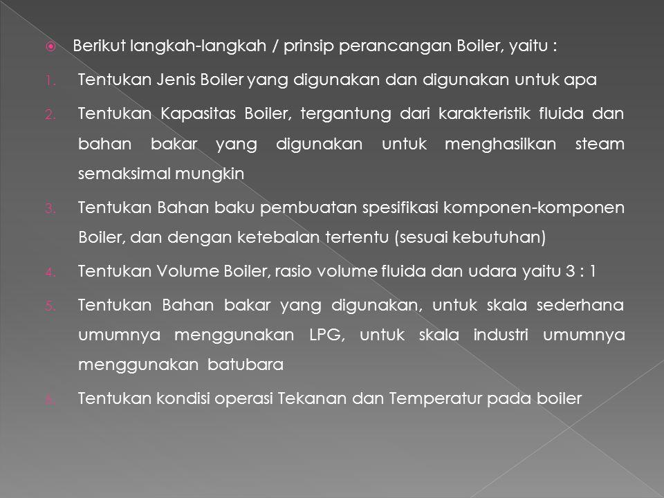 Berikut langkah-langkah / prinsip perancangan Boiler, yaitu :