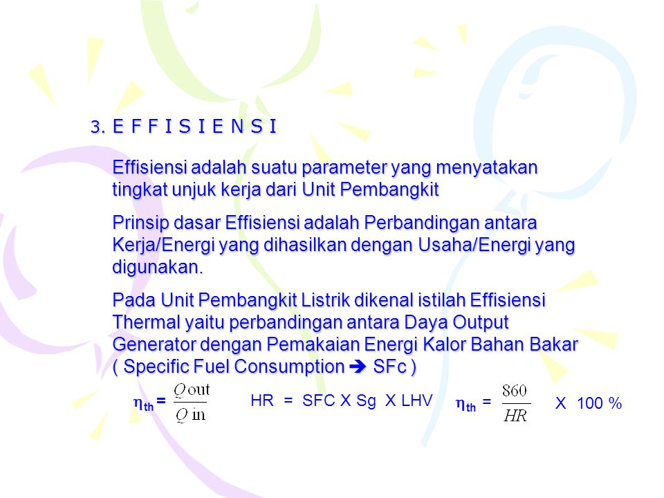 3. E F F I S I E N S I Effisiensi adalah suatu parameter yang menyatakan tingkat unjuk kerja dari Unit Pembangkit.