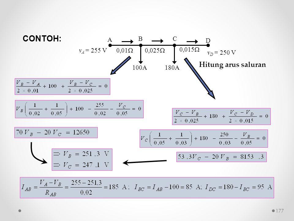 CONTOH: Hitung arus saluran 100A 0,01 0,025 0,015 A D B C 180A
