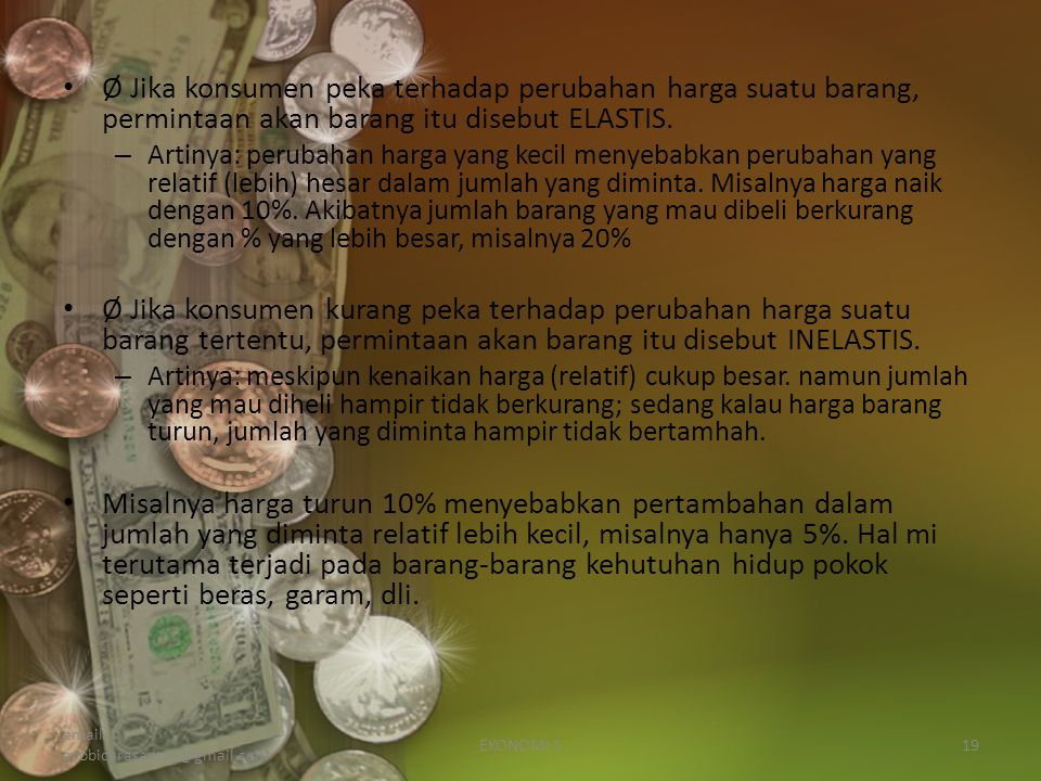 Ø Jika konsumen peka terhadap perubahan harga suatu barang, permintaan akan barang itu disebut ELASTIS.