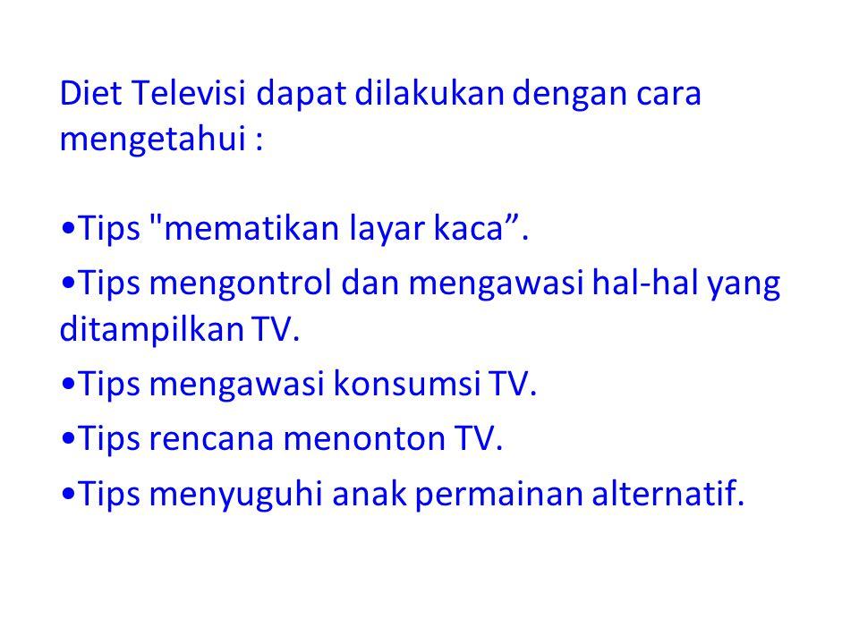 Diet Televisi dapat dilakukan dengan cara mengetahui :