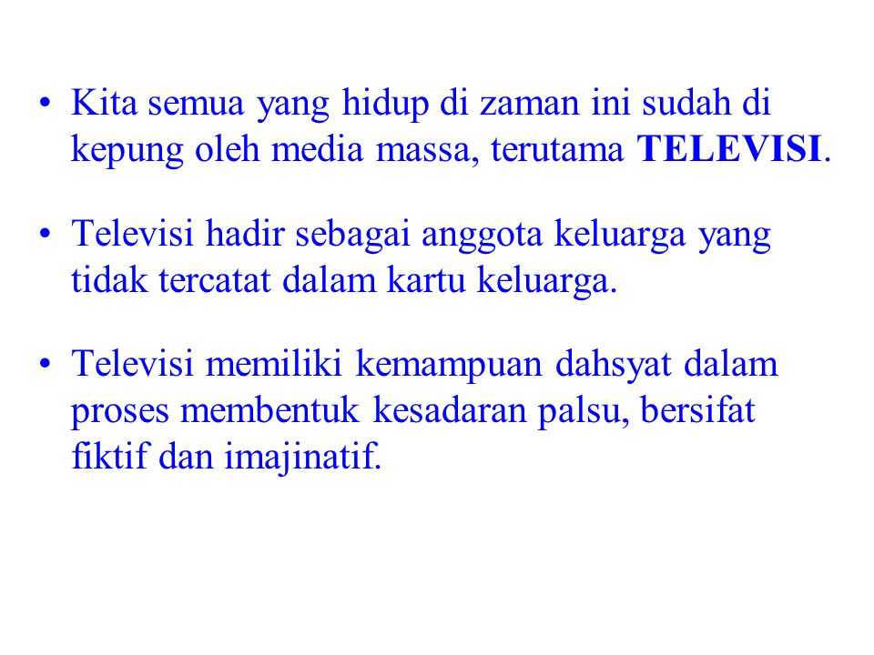 Kita semua yang hidup di zaman ini sudah di kepung oleh media massa, terutama TELEVISI.