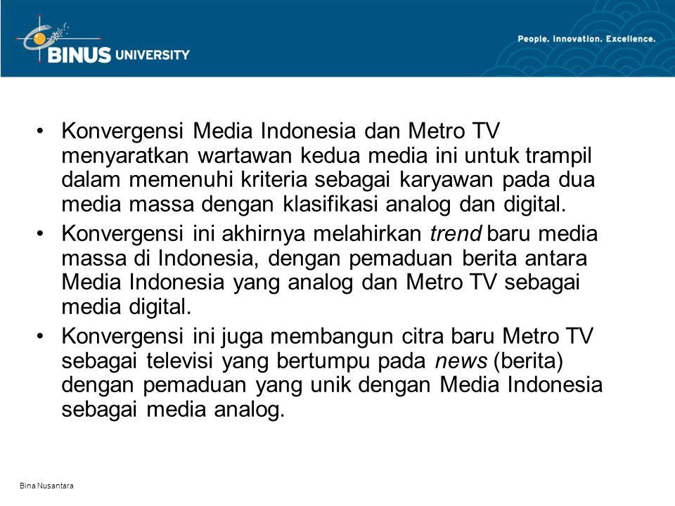 Konvergensi Media Indonesia dan Metro TV menyaratkan wartawan kedua media ini untuk trampil dalam memenuhi kriteria sebagai karyawan pada dua media massa dengan klasifikasi analog dan digital.