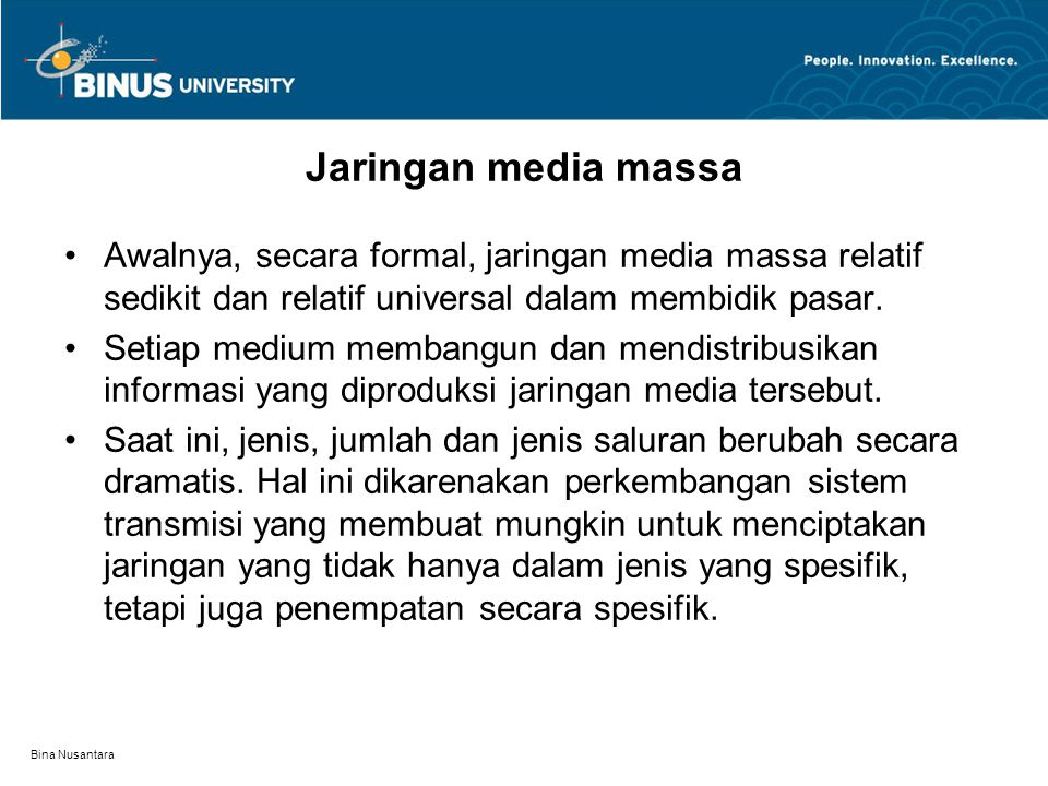 Jaringan media massa Awalnya, secara formal, jaringan media massa relatif sedikit dan relatif universal dalam membidik pasar.