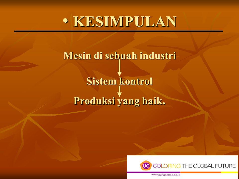 KESIMPULAN Mesin di sebuah industri Sistem kontrol Produksi yang baik.