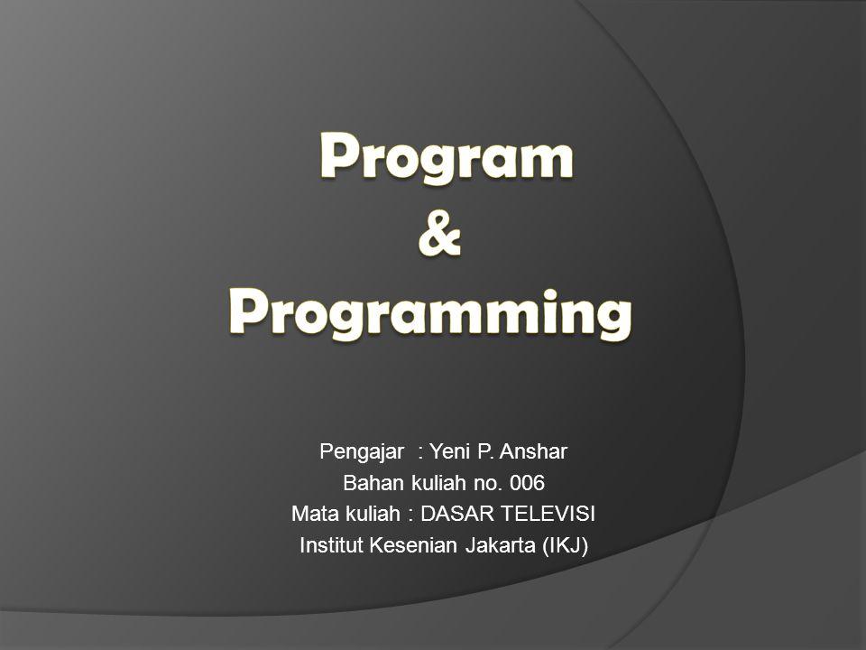 Program & Programming Pengajar : Yeni P. Anshar Bahan kuliah no. 006