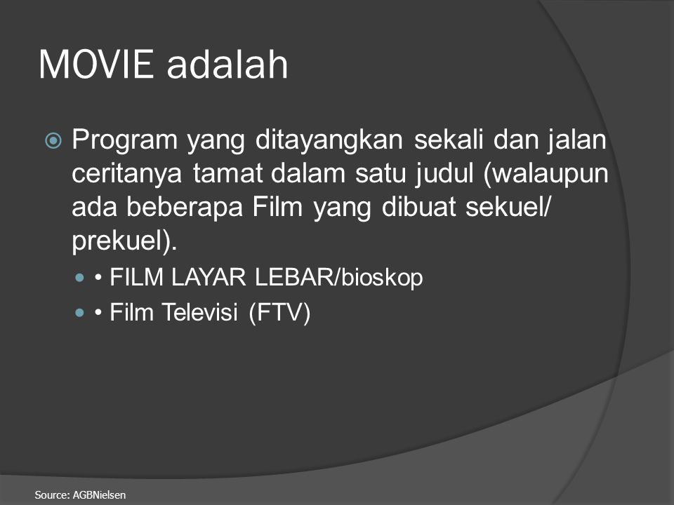 MOVIE adalah Program yang ditayangkan sekali dan jalan ceritanya tamat dalam satu judul (walaupun ada beberapa Film yang dibuat sekuel/ prekuel).