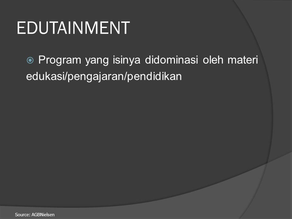 EDUTAINMENT Program yang isinya didominasi oleh materi