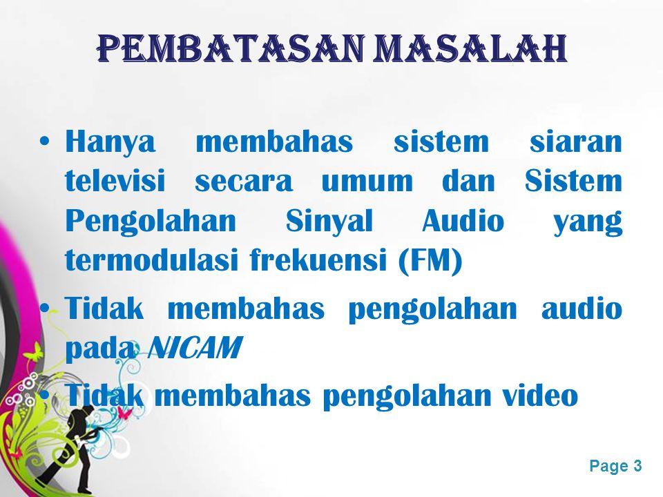 Pembatasan Masalah Hanya membahas sistem siaran televisi secara umum dan Sistem Pengolahan Sinyal Audio yang termodulasi frekuensi (FM)