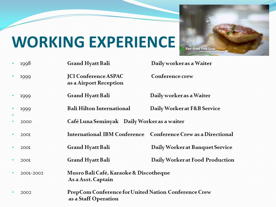 WORKING EXPERIENCE 1998 Grand Hyatt Bali Daily worker as a Waiter