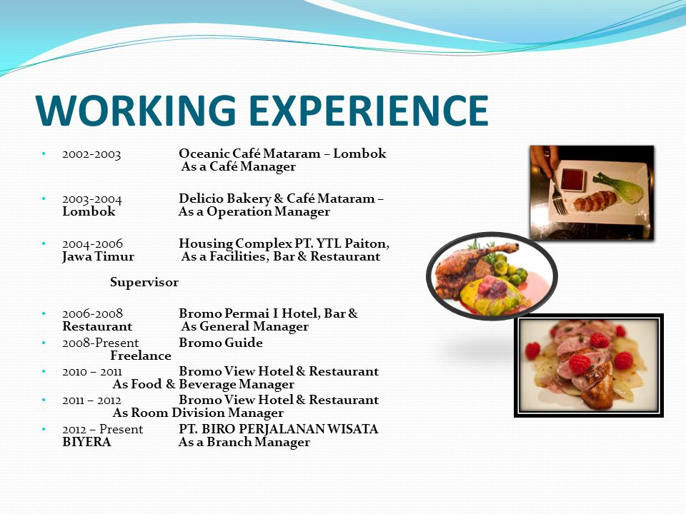WORKING EXPERIENCE 2002-2003 Oceanic Café Mataram – Lombok As a Café Manager.