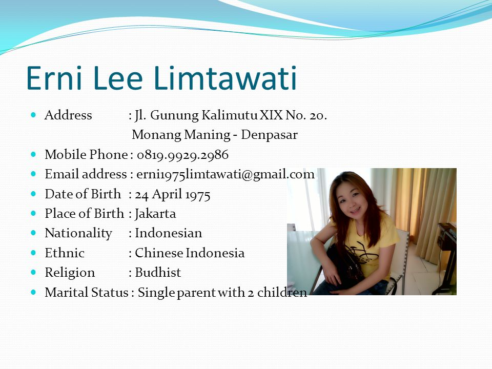 Erni Lee Limtawati Address : Jl. Gunung Kalimutu XIX No. 20.