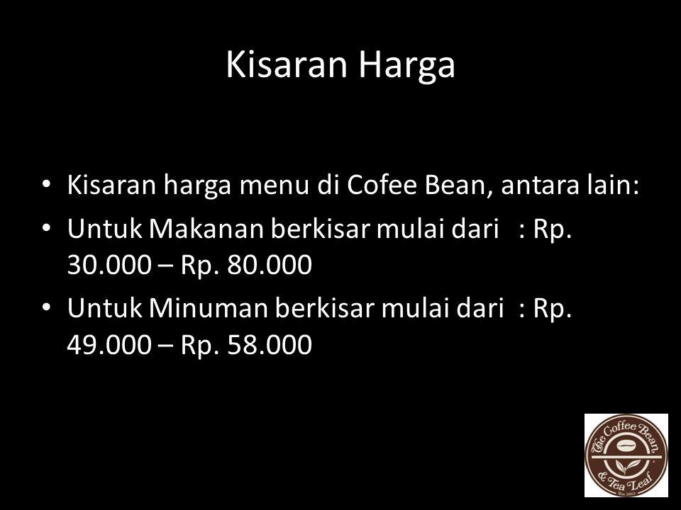 Kisaran Harga Kisaran harga menu di Cofee Bean, antara lain: