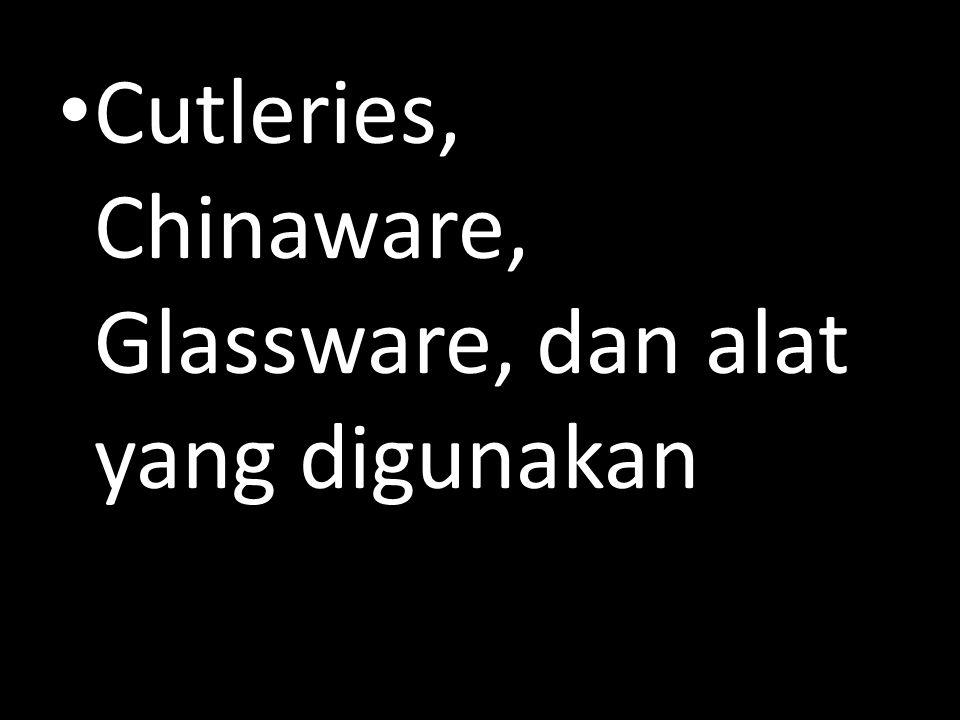 Cutleries, Chinaware, Glassware, dan alat yang digunakan