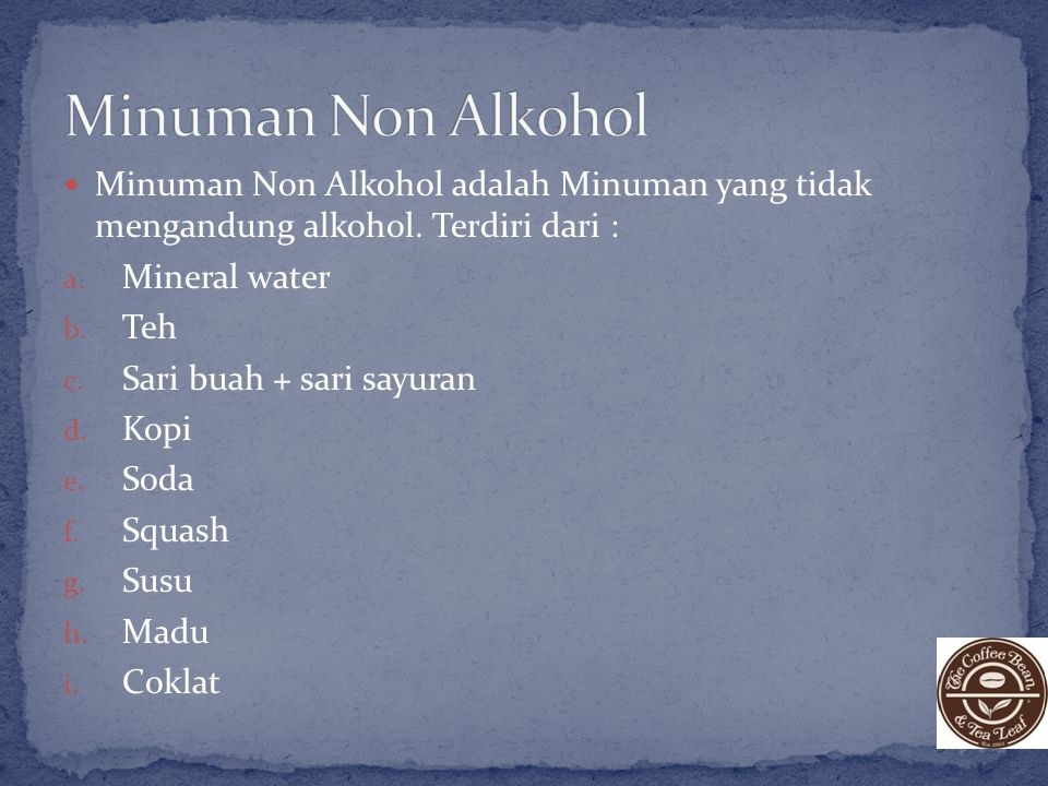 Minuman Non Alkohol Minuman Non Alkohol adalah Minuman yang tidak mengandung alkohol. Terdiri dari :